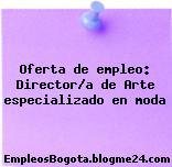 Oferta de empleo: Director/a de Arte especializado en moda