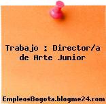 Trabajo : Director/a de Arte Junior