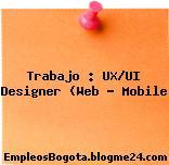 Trabajo : UX/UI Designer (Web – Mobile