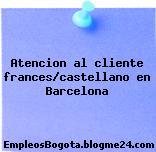 Atencion al cliente frances/castellano en Barcelona