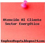 Atención Al Cliente Sector Energético
