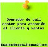 Operador de call center para atención al cliente y ventas