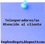 Teleoperadores/as – Atención al cliente