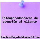 Teleoperadores/as de atención al cliente