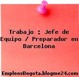 Trabajo : Jefe de Equipo / Preparador en Barcelona