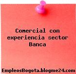 Comercial con experiencia sector Banca
