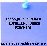 Trabajo : MANAGER FISCALIDAD BANCA FINANZAS