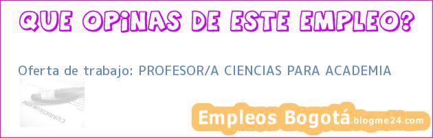 Oferta de trabajo: PROFESOR/A CIENCIAS PARA ACADEMIA