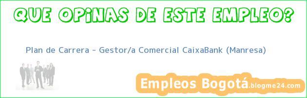 Plan de Carrera – Gestor/a Comercial CaixaBank (Manresa)