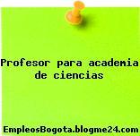 Profesor para academia de ciencias