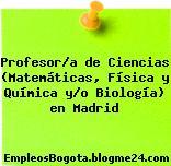 Profesor/a de Ciencias (Matemáticas, Física y Química y/o Biología) en Madrid