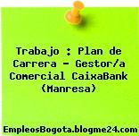 Trabajo : Plan de Carrera – Gestor/a Comercial CaixaBank (Manresa)