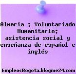Almeria : Voluntariado Humanitario: asistencia social y enseñanza de español e inglés