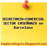 SECRETARIA-COMERCIAL SECTOR ENSEÑANZA en Barcelona