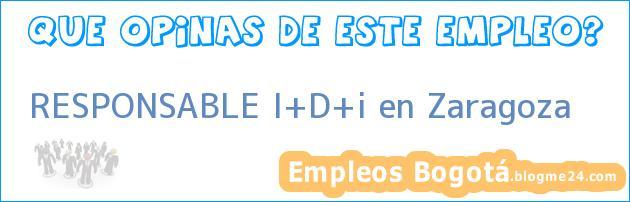 RESPONSABLE I+D+i en Zaragoza