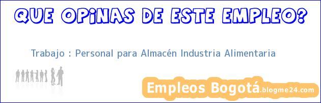 Trabajo : Personal para Almacén Industria Alimentaria