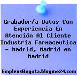 Grabador/a Datos Con Experiencia En Atención Al Cliente Industria Farmaceutica – Madrid, Madrid en Madrid