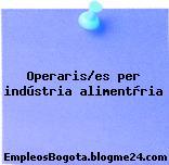 Operaris/es per indústria alimentària