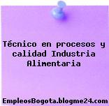 Técnico en procesos y calidad Industria Alimentaria