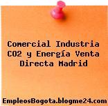 Comercial Industria CO2 y Energía Venta Directa Madrid