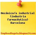 Mecánico/a industrial (industria farmacéutica) Barcelona