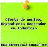 Oferta de empleo: Dependienta Mostrador en Industria