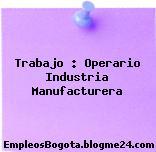Trabajo : Operario Industria Manufacturera