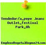 Vendedor/a_pepe Jeans Outlet_festival Park_8h