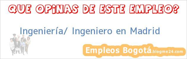 Ingenier a ingeniero en madrid empleos y ofertas de - Ofertas de trabajo en madrid ...