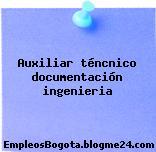Auxiliar téncnico documentación ingenieria