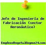 Jefe de Ingeniería de Fabricación (sector Aeronáutico)