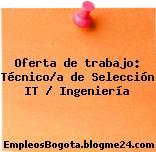 Oferta de trabajo: Técnico/a de Selección IT / Ingeniería