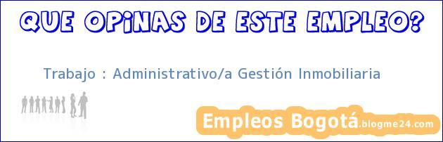 Trabajo : Administrativo/a Gestión Inmobiliaria