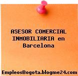 ASESOR COMERCIAL INMOBILIARIA en Barcelona