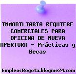 INMOBILIARIA REQUIERE COMERCIALES PARA OFICINA DE NUEVA APERTURA – Prácticas y Becas