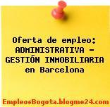 Oferta de empleo: ADMINISTRATIVA – GESTIÓN INMOBILIARIA en Barcelona