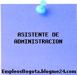 ASISTENTE DE ADMINISTRACION