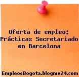 Oferta de empleo: Prácticas Secretariado en Barcelona