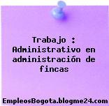 Trabajo : Administrativo en administración de fincas