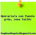 Operario/a con Puente grúa, zona Vallés