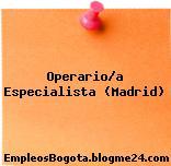 Operario/a Especialista (Madrid)