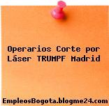 Operarios Corte por Láser TRUMPF Madrid