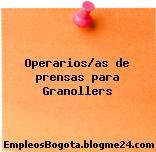 Operarios/as de prensas para Granollers