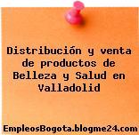 Distribución y venta de productos de Belleza y Salud en Valladolid