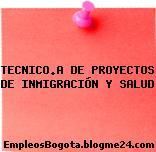 TECNICO.A DE PROYECTOS DE INMIGRACIÓN Y SALUD