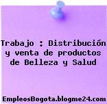 Trabajo : Distribución y venta de productos de Belleza y Salud