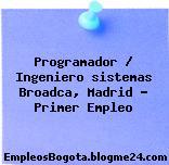Programador / Ingeniero sistemas Broadca, Madrid – Primer Empleo