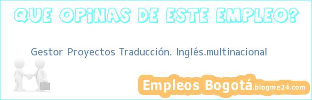 Gestor Proyectos Traducción. Inglés.multinacional