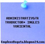 ADMINISTRATIVO/A TRADUCTOR* INGLES VORIENTAL