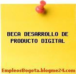 BECA DESARROLLO DE PRODUCTO DIGITAL